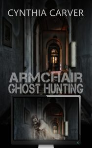 Armchair Ghost Hunting by Cynthia Carver
